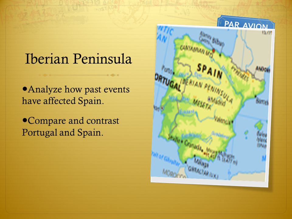 Iberian Peninsula ●Analyze how past events have affected Spain.