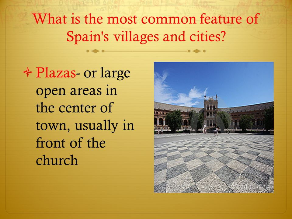 What is the most common feature of Spain s villages and cities