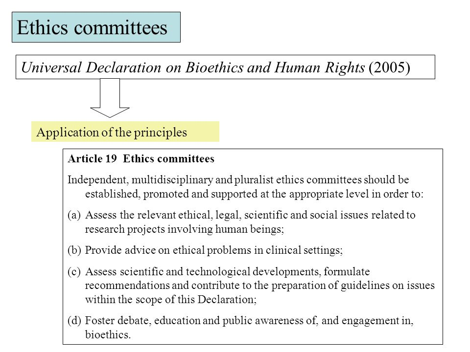 Ethics committees Universal Declaration on Bioethics and Human Rights (2005) Application of the principles.