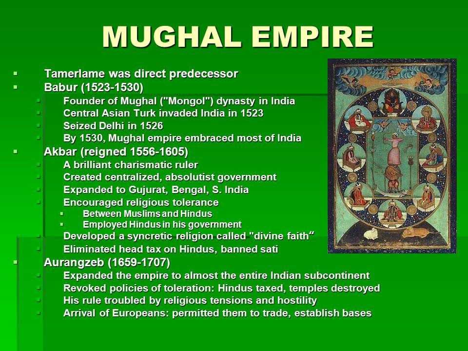 MUGHAL EMPIRE Tamerlame was direct predecessor Babur (1523-1530)