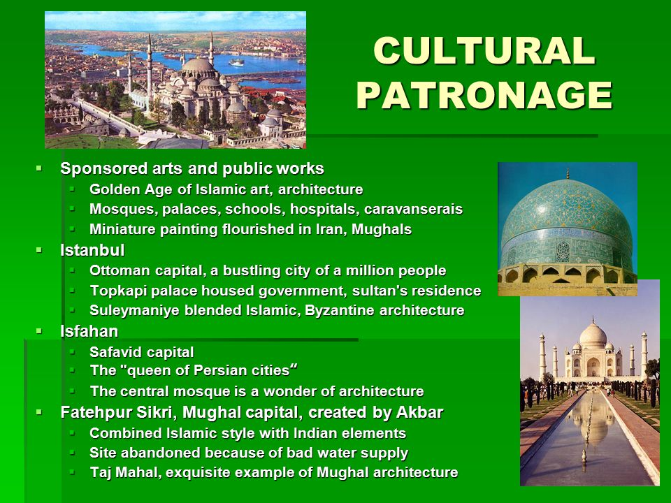 CULTURAL PATRONAGE Sponsored arts and public works Istanbul Isfahan