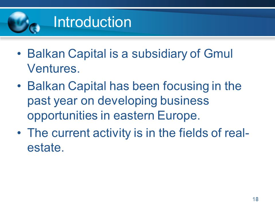 Introduction Balkan Capital is a subsidiary of Gmul Ventures.