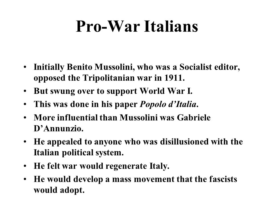 Pro-War Italians Initially Benito Mussolini, who was a Socialist editor, opposed the Tripolitanian war in 1911.