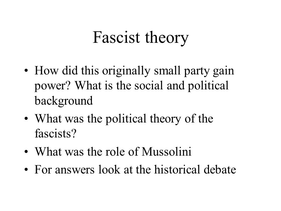 Fascist theory How did this originally small party gain power What is the social and political background.