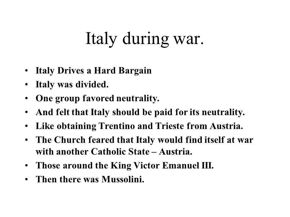 Italy during war. Italy Drives a Hard Bargain Italy was divided.