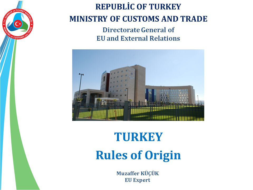 TURKEY Rules of Origin REPUBLİC OF TURKEY