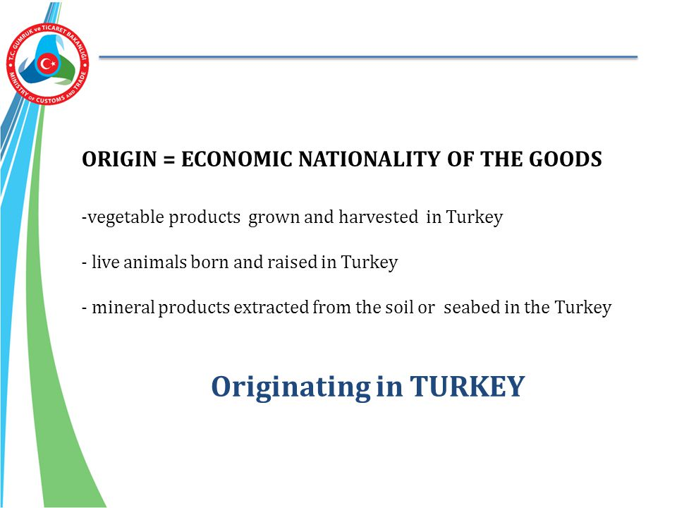 Originating in TURKEY ORIGIN = ECONOMIC NATIONALITY OF THE GOODS