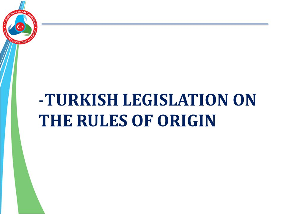 TURKISH LEGISLATION ON THE RULES OF ORIGIN