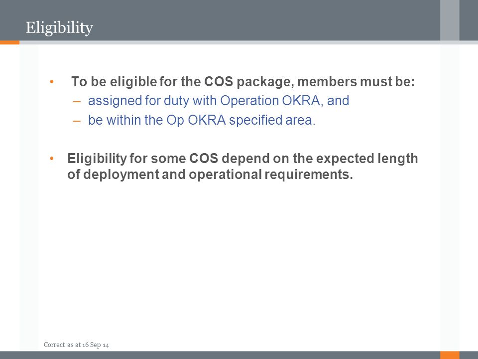 Eligibility To be eligible for the COS package, members must be: