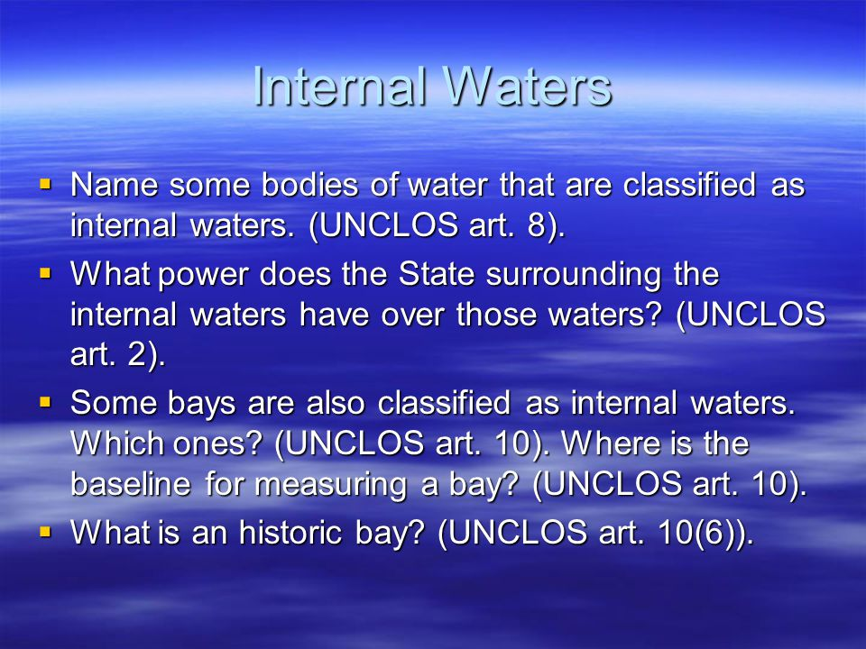 Internal Waters Name some bodies of water that are classified as internal waters. (UNCLOS art. 8).