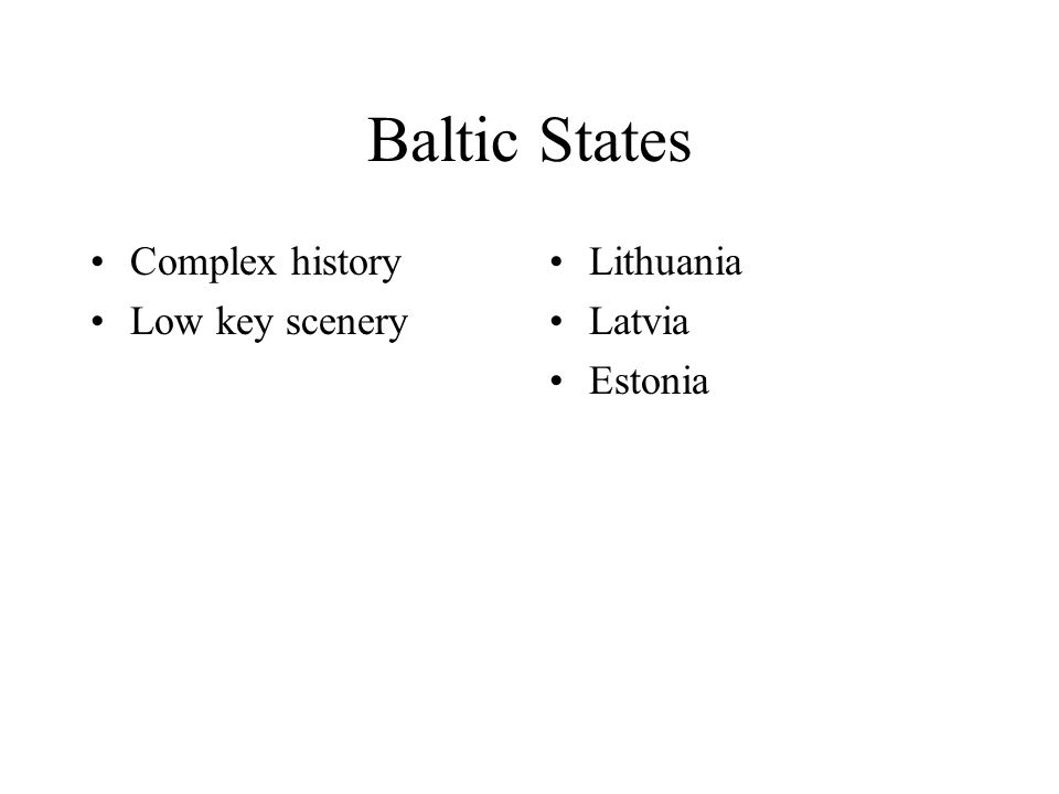 Baltic States Complex history Low key scenery Lithuania Latvia Estonia