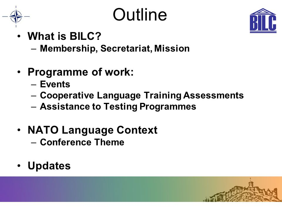 Outline What is BILC Programme of work: NATO Language Context Updates