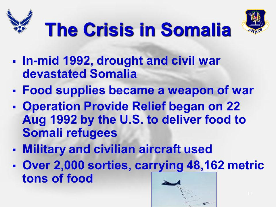The Crisis in Somalia In-mid 1992, drought and civil war devastated Somalia. Food supplies became a weapon of war.