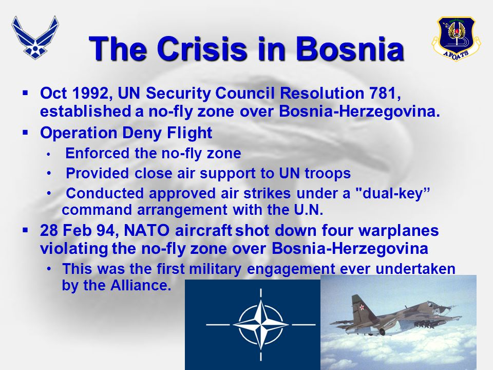 The Crisis in Bosnia Oct 1992, UN Security Council Resolution 781, established a no-fly zone over Bosnia-Herzegovina.