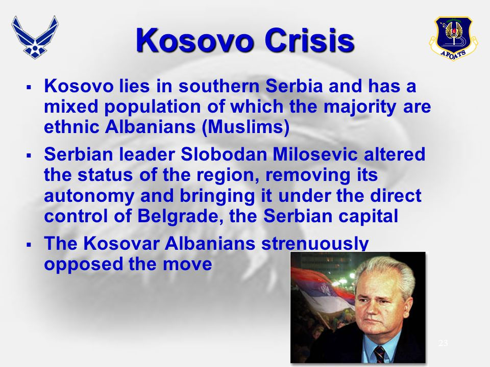 Kosovo Crisis Kosovo lies in southern Serbia and has a mixed population of which the majority are ethnic Albanians (Muslims)