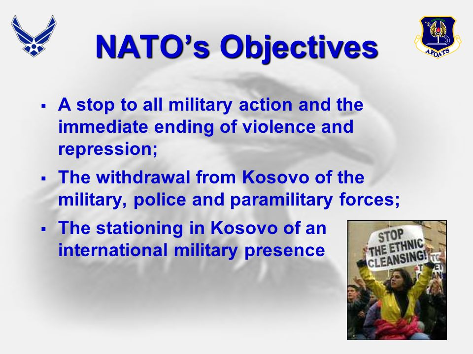 NATO's Objectives A stop to all military action and the immediate ending of violence and repression;