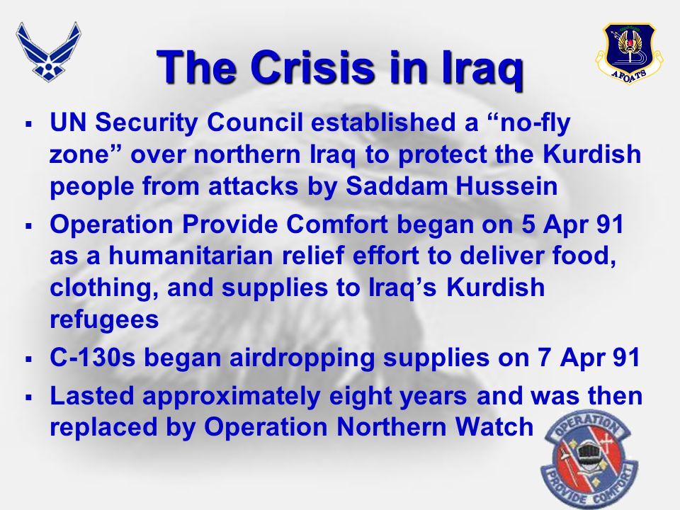 The Crisis in Iraq UN Security Council established a no-fly zone over northern Iraq to protect the Kurdish people from attacks by Saddam Hussein.