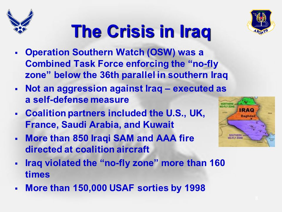The Crisis in Iraq Operation Southern Watch (OSW) was a Combined Task Force enforcing the no-fly zone below the 36th parallel in southern Iraq.