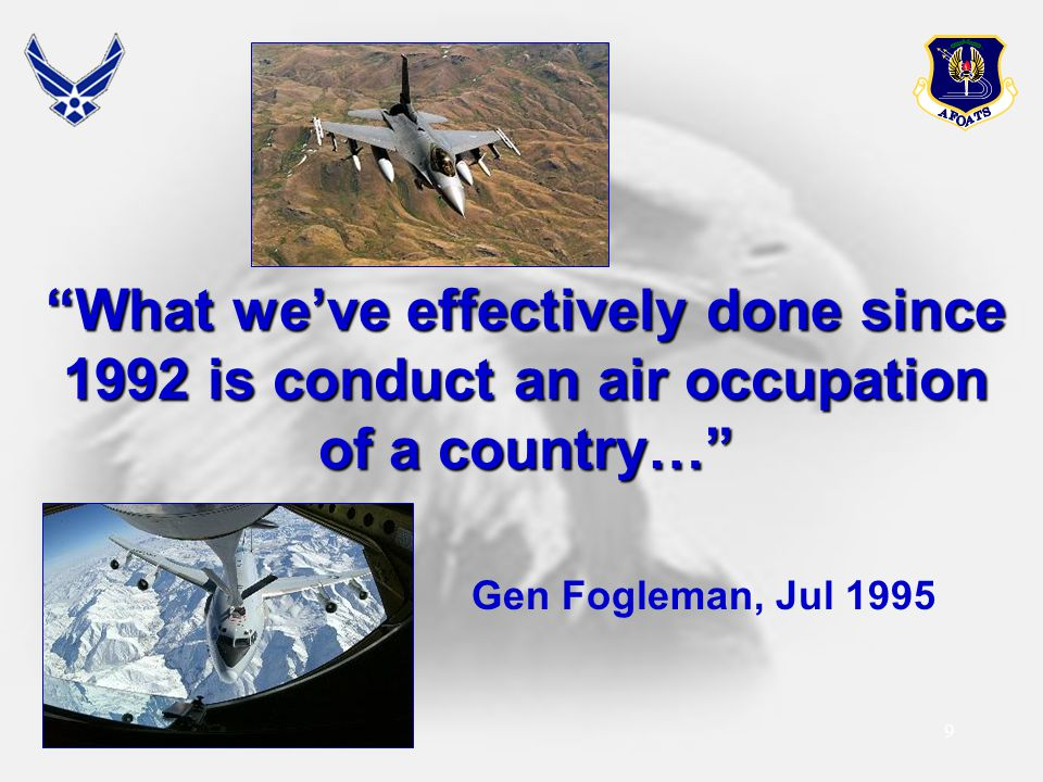 What we've effectively done since 1992 is conduct an air occupation of a country…