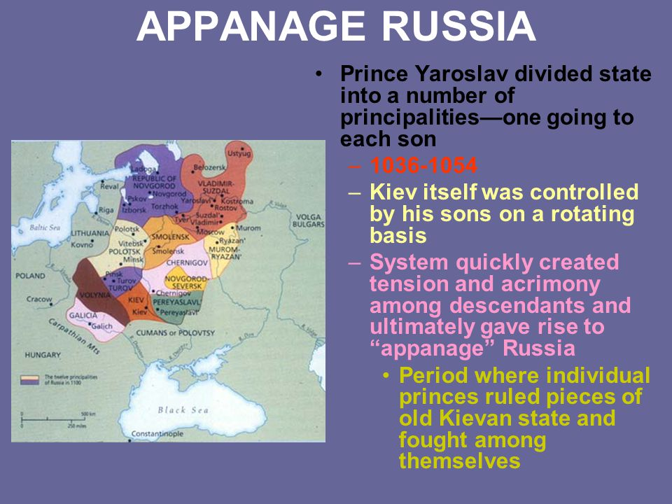 APPANAGE RUSSIA Prince Yaroslav divided state into a number of principalities—one going to each son.