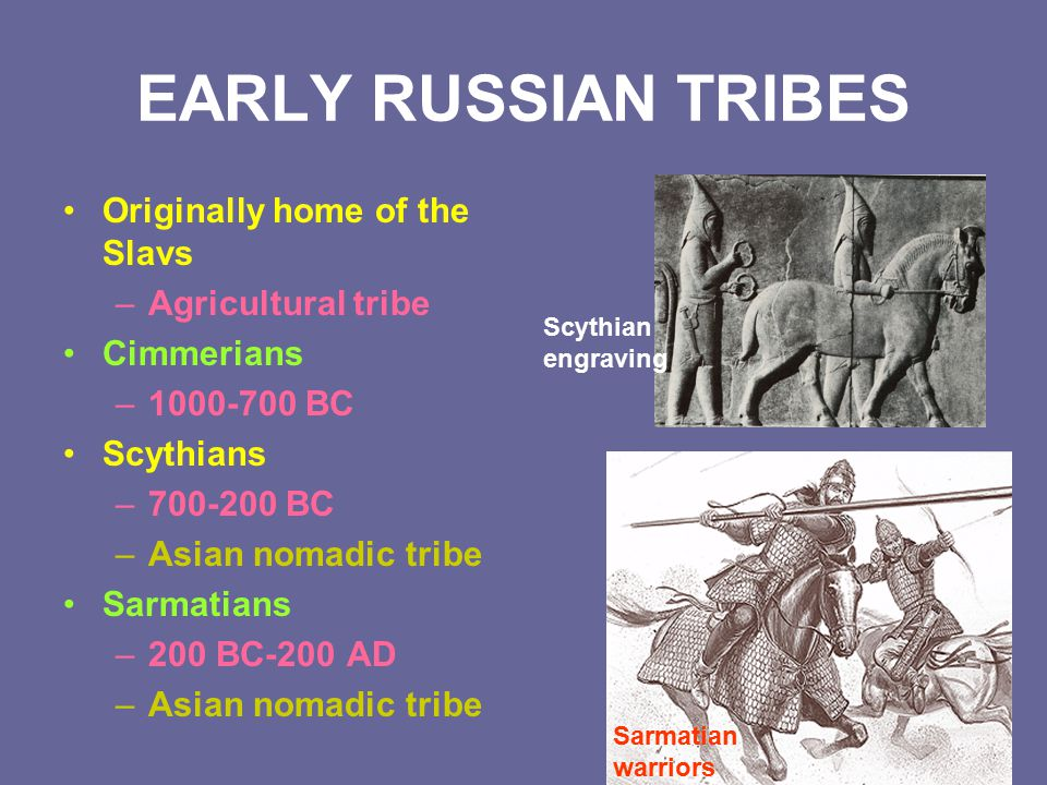 EARLY RUSSIAN TRIBES Originally home of the Slavs Agricultural tribe