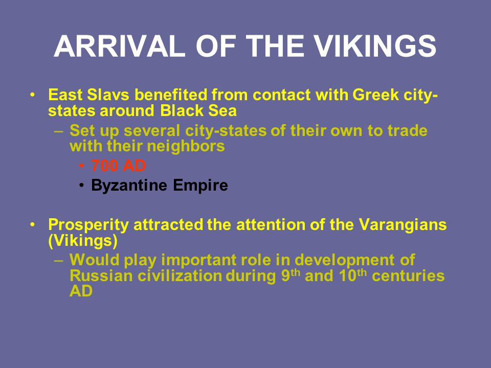 ARRIVAL OF THE VIKINGS East Slavs benefited from contact with Greek city-states around Black Sea.