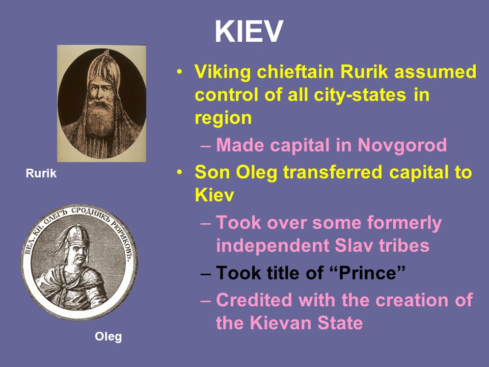 KIEV Viking chieftain Rurik assumed control of all city-states in region. Made capital in Novgorod.