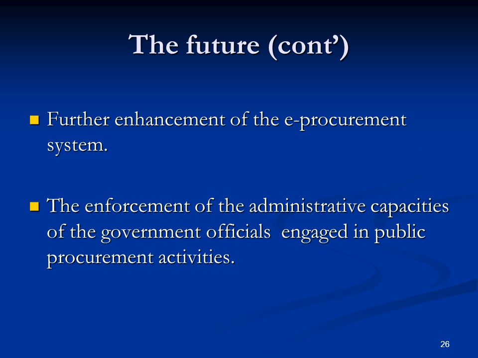 The future (cont') Further enhancement of the e-procurement system.
