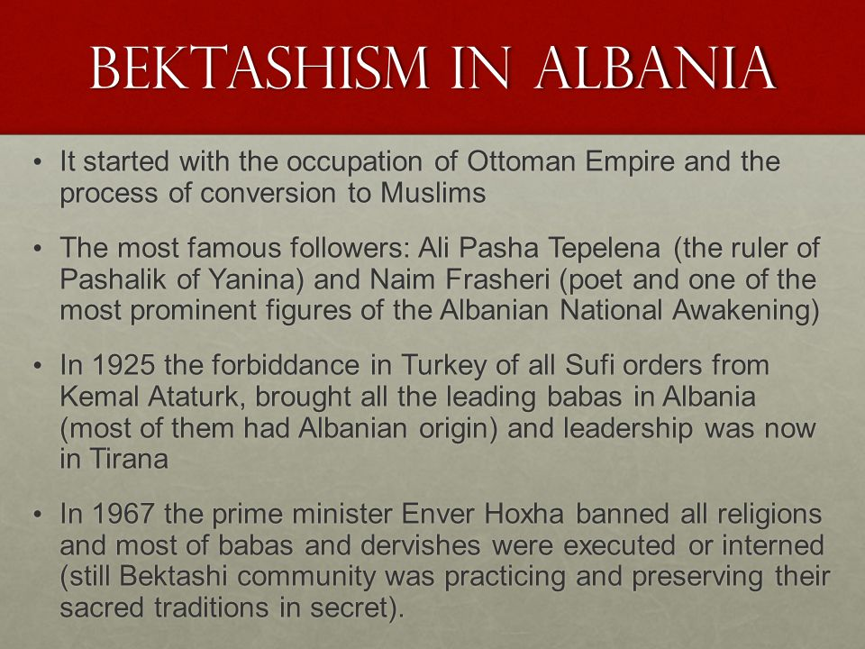 Bektashism in Albania It started with the occupation of Ottoman Empire and the process of conversion to Muslims.