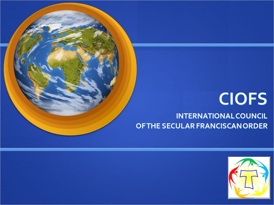 INTERNATIONAL COUNCIL OF THE SECULAR FRANCISCAN ORDER
