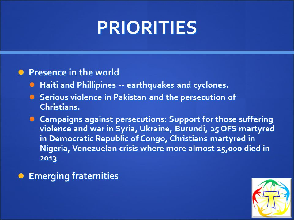 PRIORITIES Presence in the world Emerging fraternities