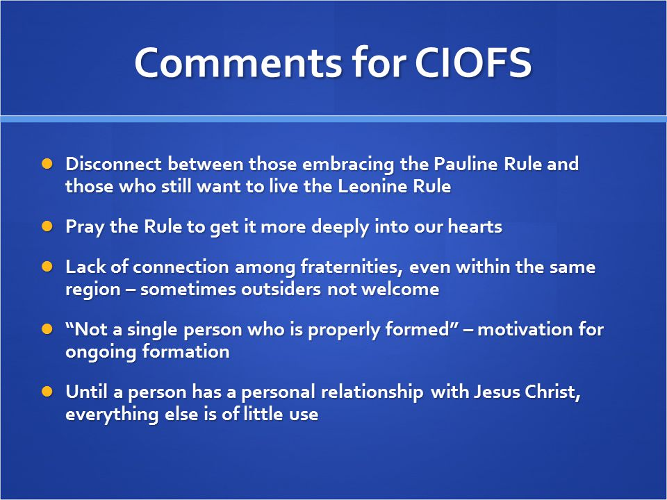 Comments for CIOFS Disconnect between those embracing the Pauline Rule and those who still want to live the Leonine Rule.