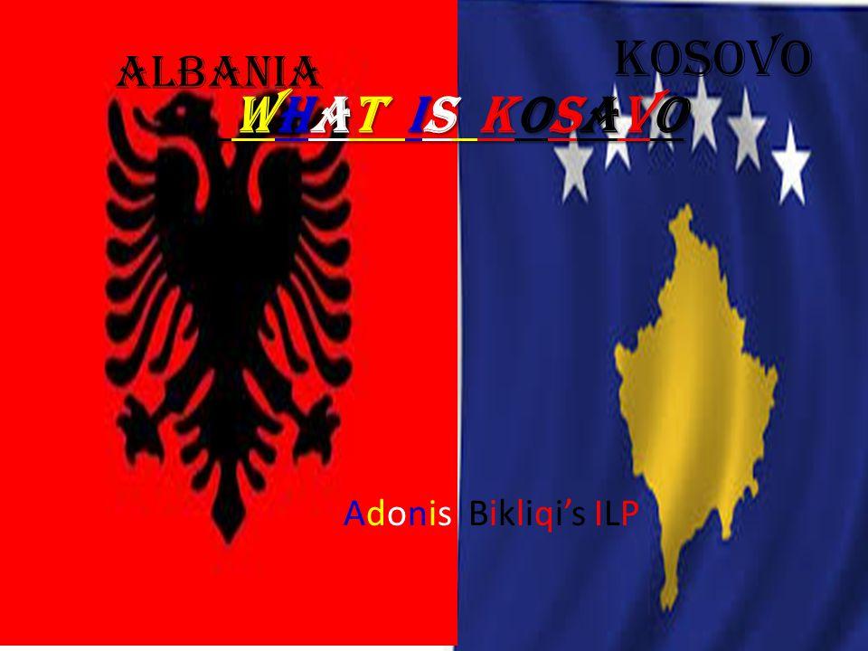 Kosovo Albania WHAT IS KOSAVO Adonis Bikliqi's ILP