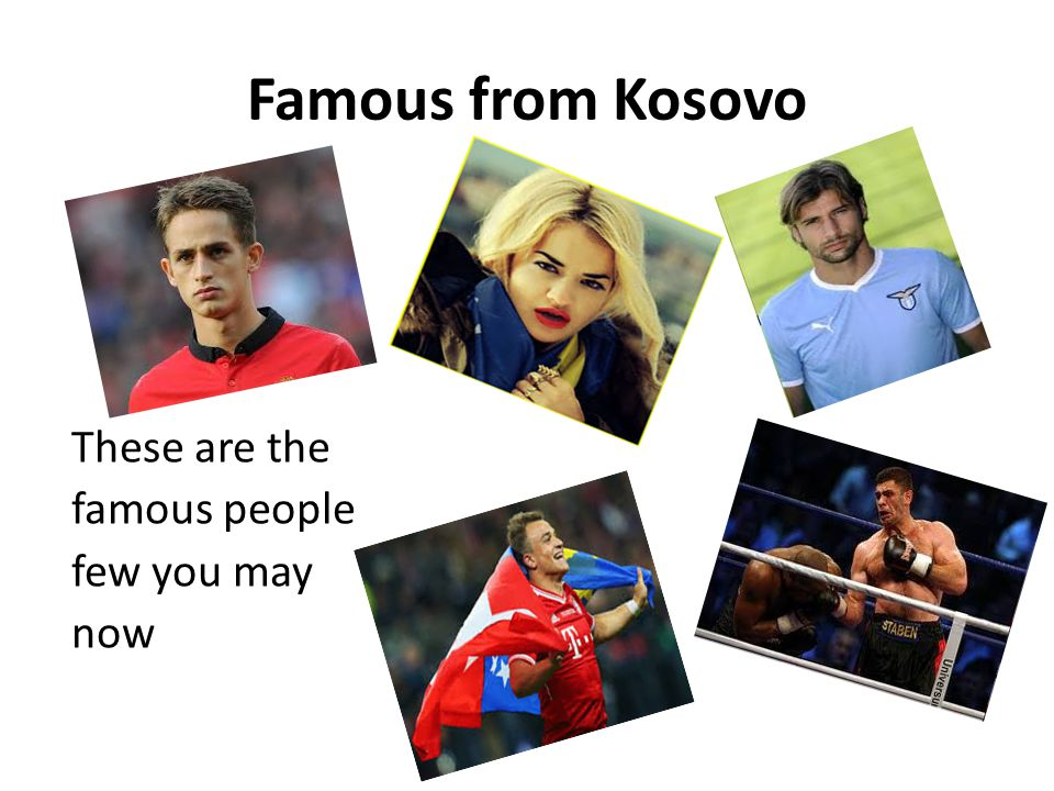 Famous from Kosovo These are the famous people few you may now