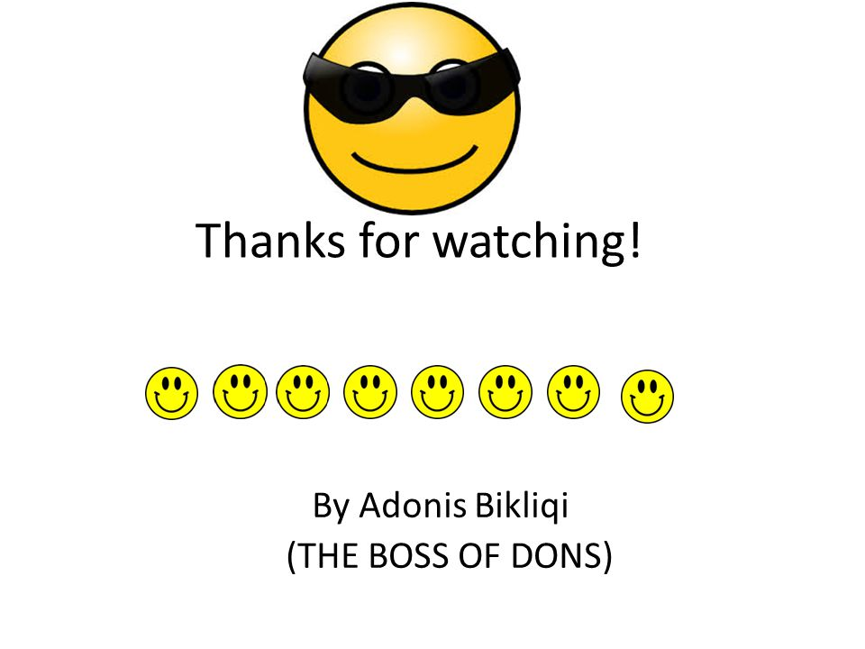 Thanks for watching! By Adonis Bikliqi (THE BOSS OF DONS)