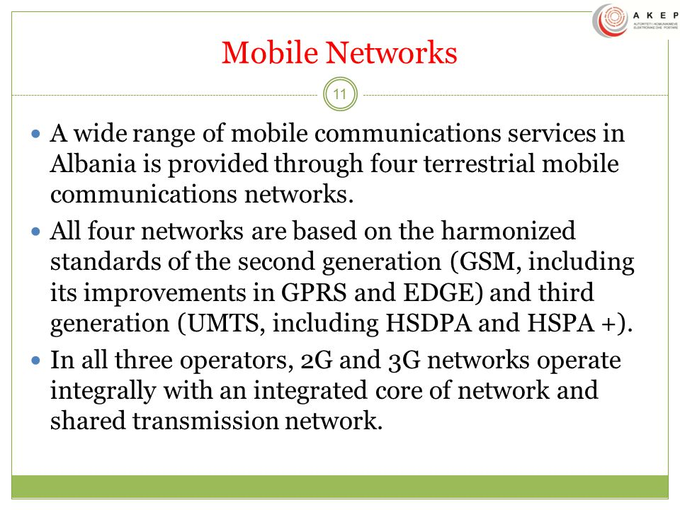 Mobile Networks A wide range of mobile communications services in Albania is provided through four terrestrial mobile communications networks.