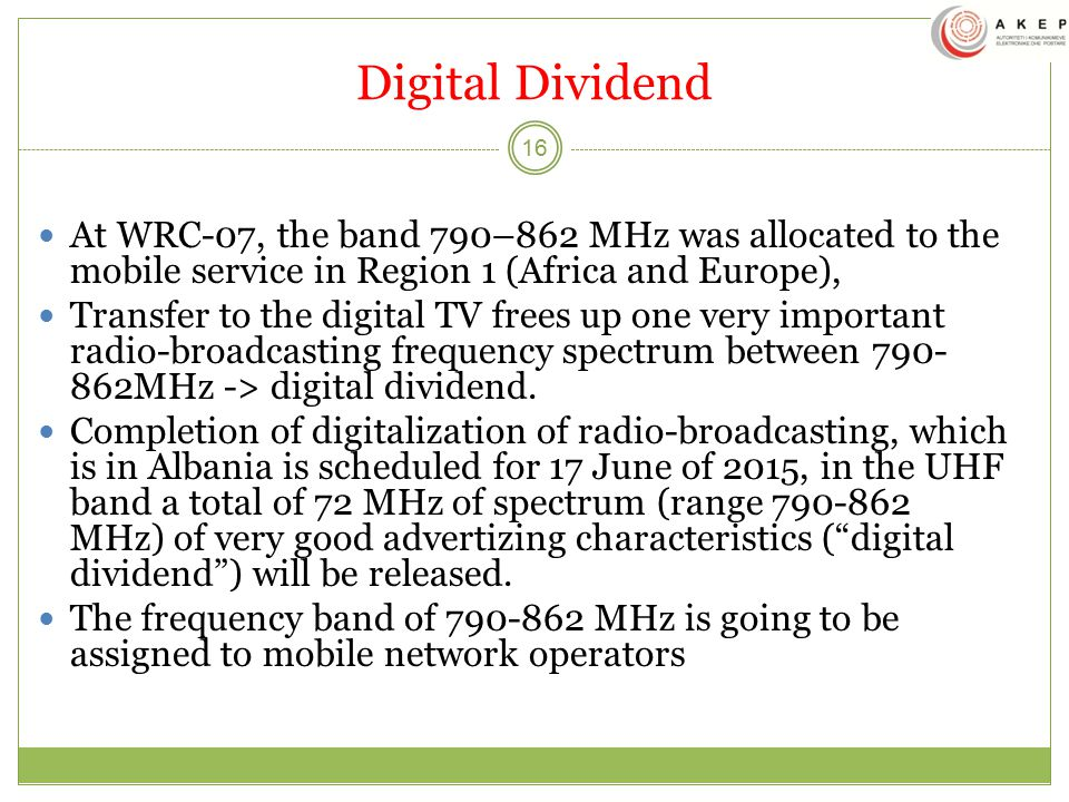 Digital Dividend At WRC-07, the band 790–862 MHz was allocated to the mobile service in Region 1 (Africa and Europe),
