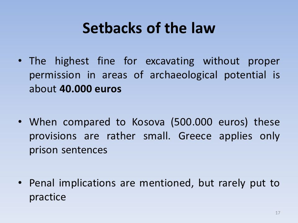 Setbacks of the law The highest fine for excavating without proper permission in areas of archaeological potential is about 40.000 euros.