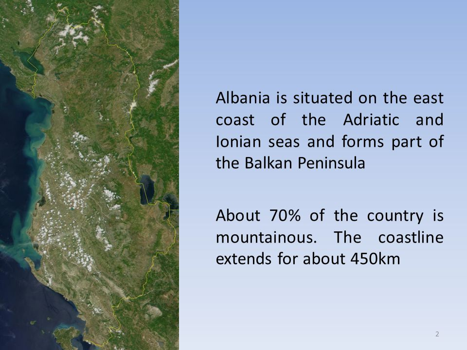 Albania is situated on the east coast of the Adriatic and Ionian seas and forms part of the Balkan Peninsula