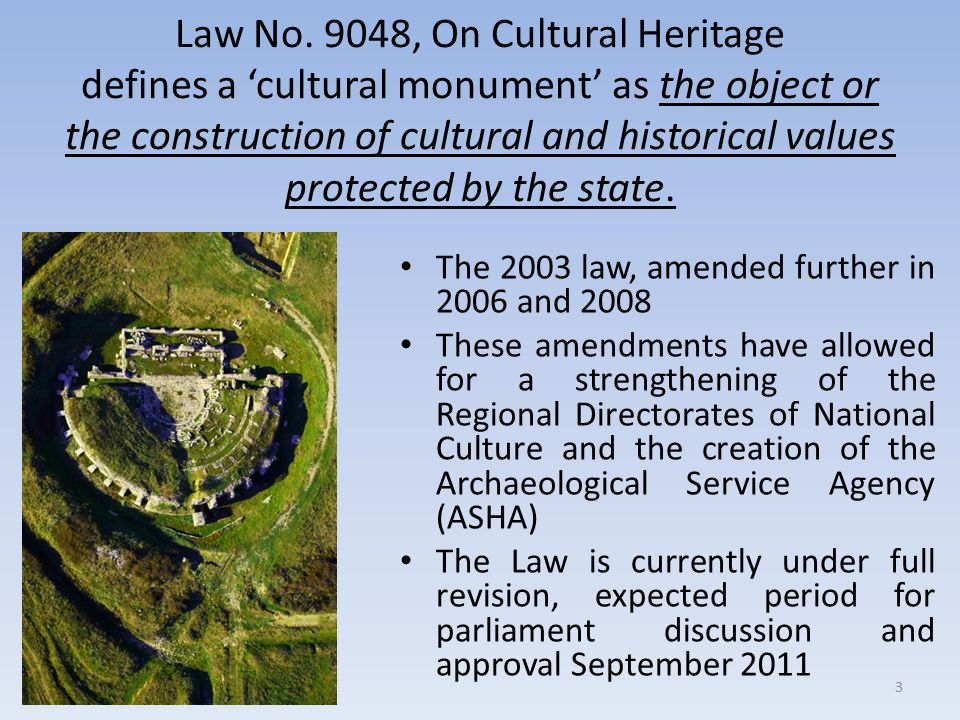 Law No. 9048, On Cultural Heritage defines a 'cultural monument' as the object or the construction of cultural and historical values protected by the state.