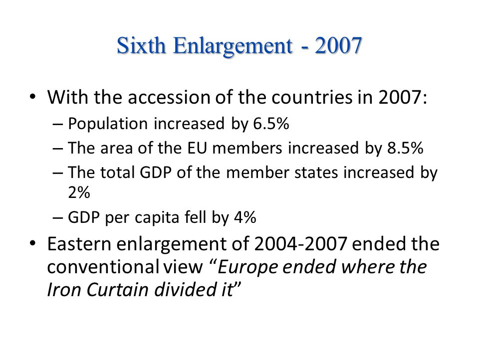 Sixth Enlargement - 2007 With the accession of the countries in 2007: