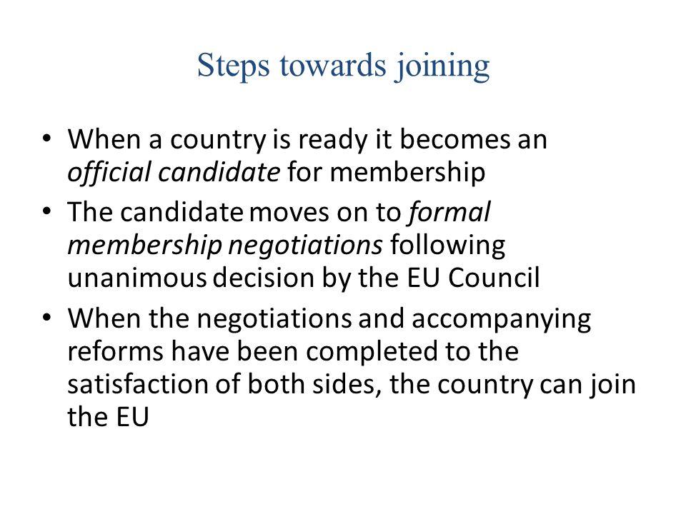Steps towards joining When a country is ready it becomes an official candidate for membership.