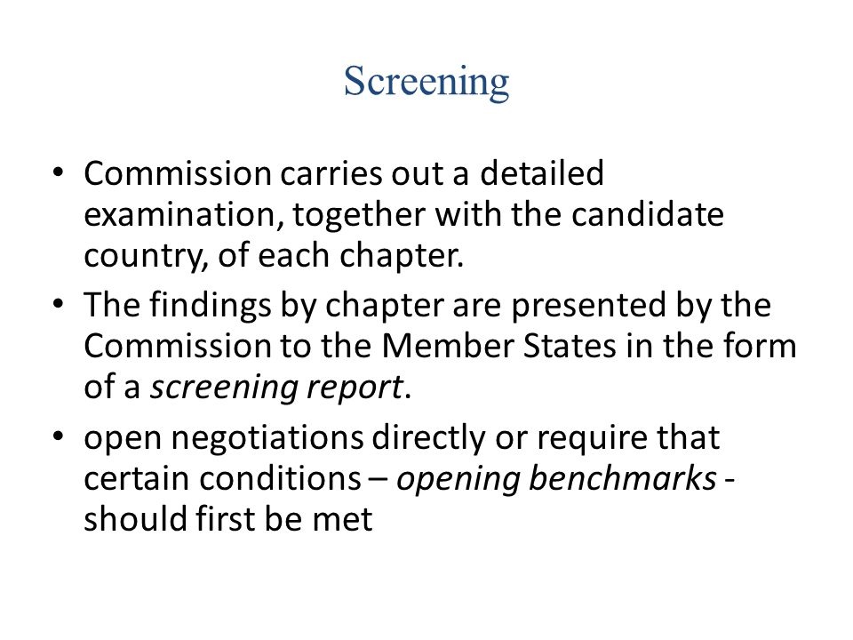 Screening Commission carries out a detailed examination, together with the candidate country, of each chapter.