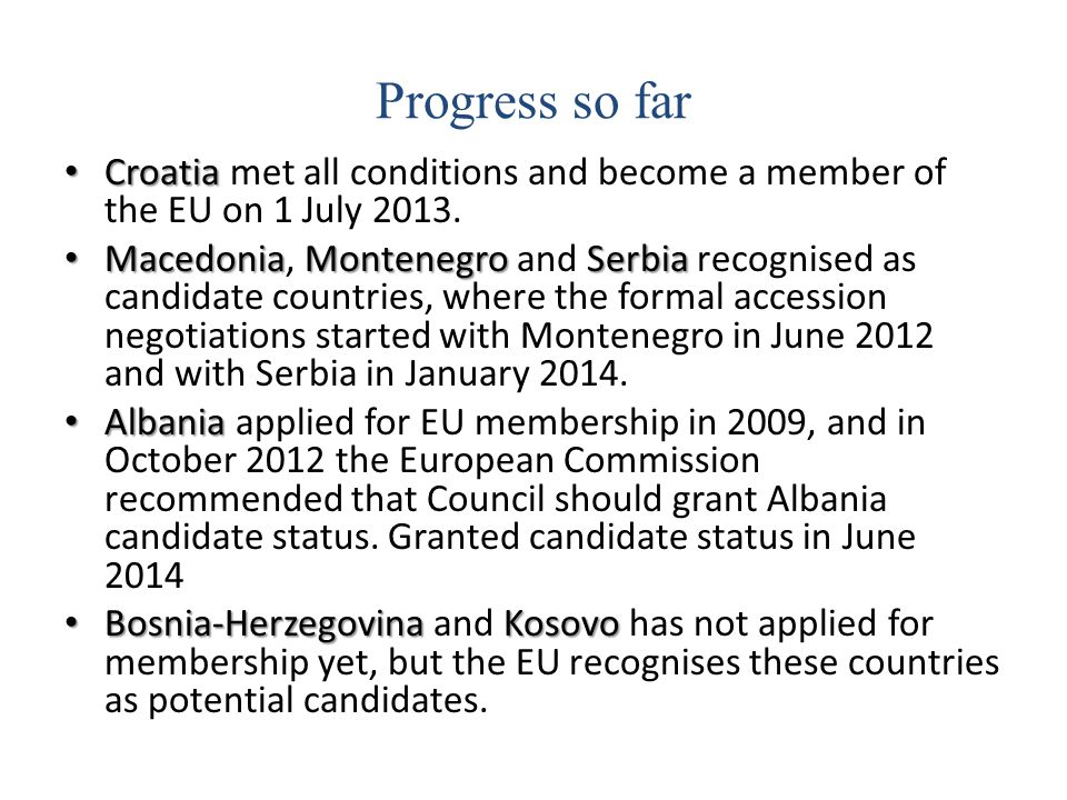 Progress so far Croatia met all conditions and become a member of the EU on 1 July 2013.