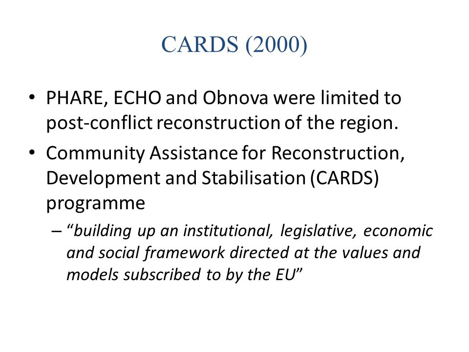 CARDS (2000) PHARE, ECHO and Obnova were limited to post-conflict reconstruction of the region.