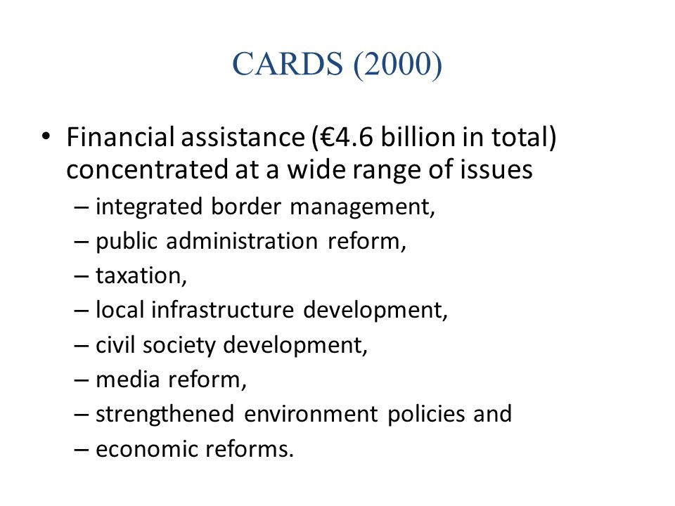CARDS (2000) Financial assistance (€4.6 billion in total) concentrated at a wide range of issues. integrated border management,