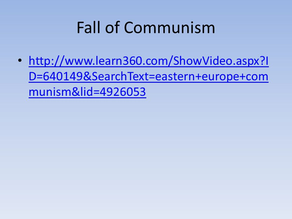 Fall of Communism http://www.learn360.com/ShowVideo.aspx ID=640149&SearchText=eastern+europe+communism&lid=4926053.
