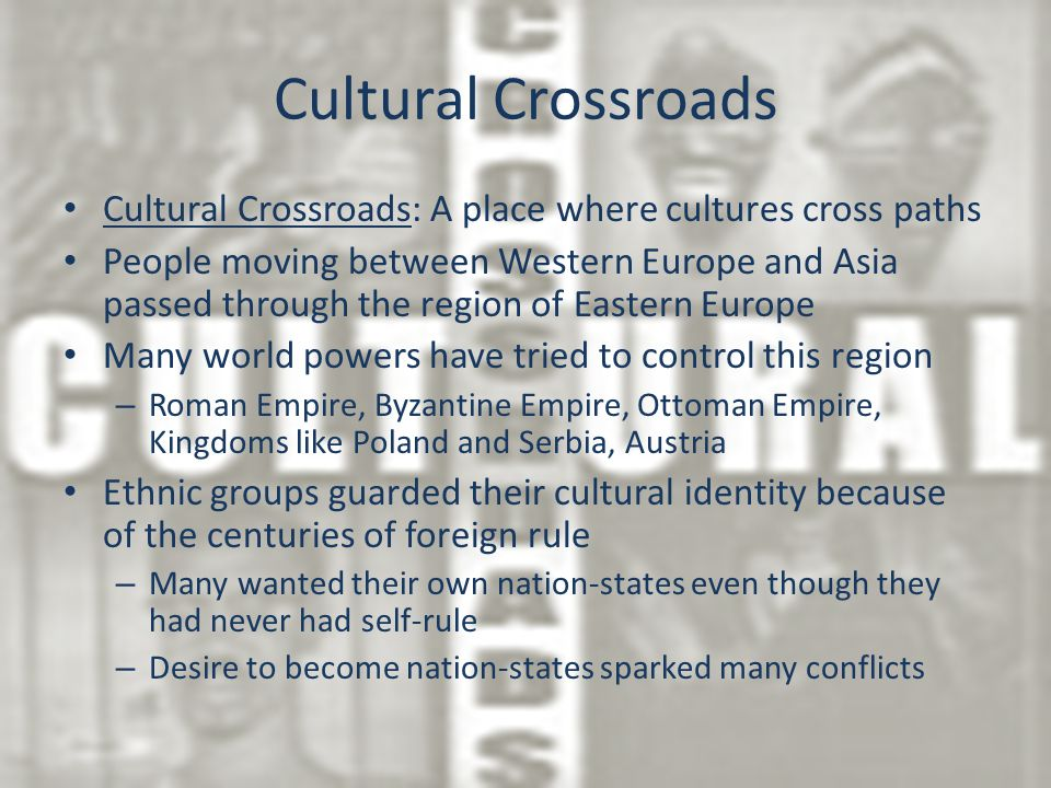Cultural Crossroads Cultural Crossroads: A place where cultures cross paths.