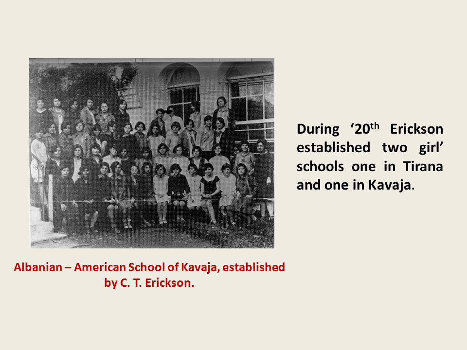 Albanian – American School of Kavaja, established by C. T. Erickson.