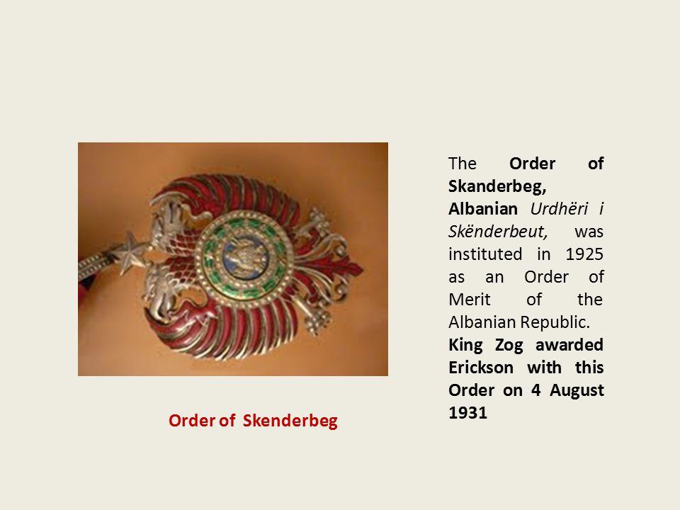 The Order of Skanderbeg, Albanian Urdhëri i Skënderbeut, was instituted in 1925 as an Order of Merit of the Albanian Republic.